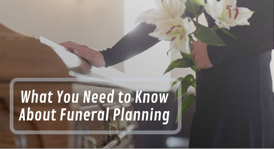 blog image of a funeral casket; blog title: What You Need to Know About Funeral Planning